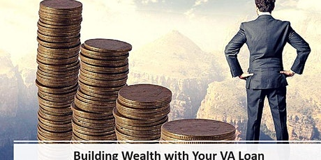 Building Wealth Using Your VA Home Loan Benefits tickets