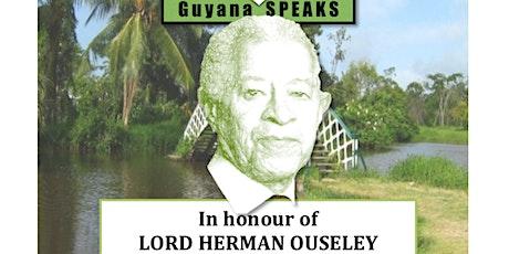 A Guyana SPEAKS SPECIAL:  In honour of Lord HERMAN OUSELEY tickets