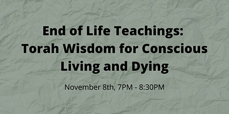End of Life Teachings: Torah Wisdom for Conscious Living and Dying tickets