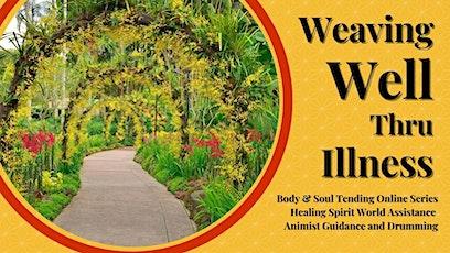 Weaving Well through Illness- 10 week Body & Soul Tending ONLINE Series tickets