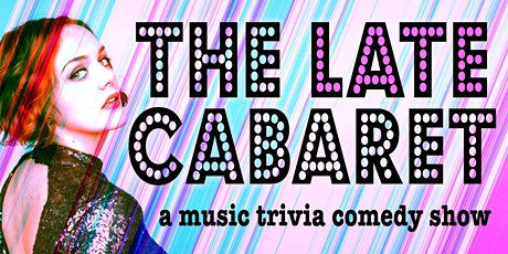 The Late Cabaret: A Music Trivia Comedy Show! tickets