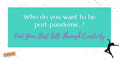 Who do you want to be post-pandemic? Find Your Best Self Through Creativity tickets