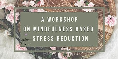 Mindfulness Based Stress Reduction Workshop tickets