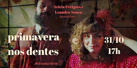 """""""Primavera nos dentes"""" - show online com Arícia Ferigato e Leandro Souza tickets"""