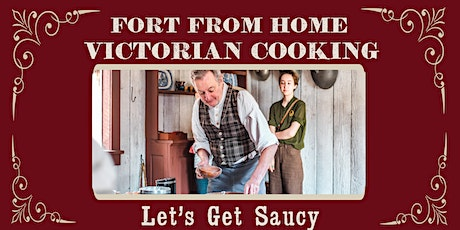 Fort from Home Victorian Cooking: Let's Get Saucy Part II tickets