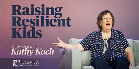 Raising Resilient Kids: An Evening with Kathy Koch tickets