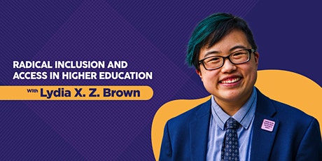 Radical Inclusion and Access in Higher Education with Lydia X. Z. Brown tickets