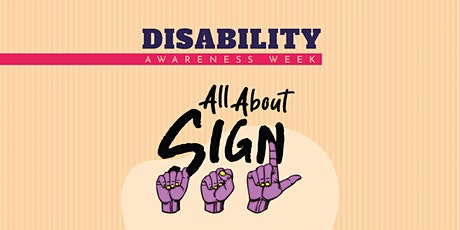 Disability Awareness Week: All About Sign tickets