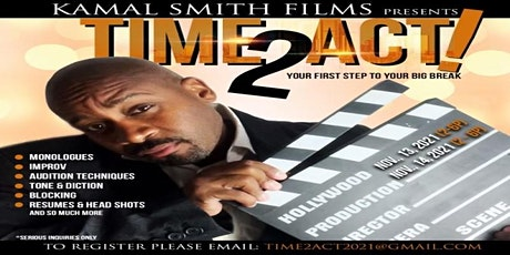 Kamal Smith Films Presents Time 2 Act! - Your First Step To Your Big Break tickets