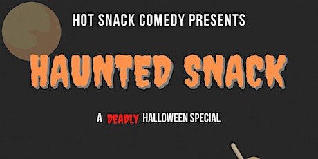 Hot Snack Comedy presents Haunted Snack: A Deadly Halloween Special tickets