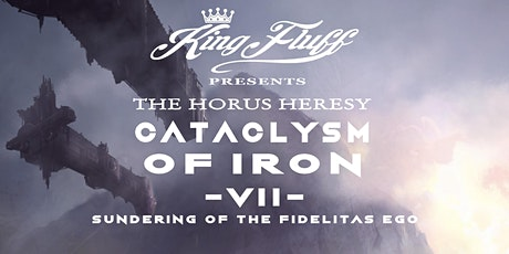 King Fluff presents: Cataclysm of Iron VII - Sundering of the Fidelitas Ego tickets