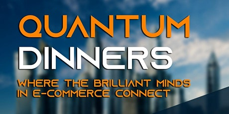 Quantum Dinners: Where the brilliant minds of e-commerce connect tickets