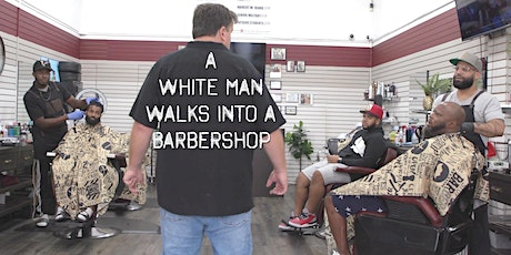 A White Man Walks Into A Barbershop special screening and fundraiser. tickets