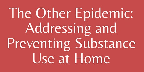 The Other Epidemic: Preventing and Addressing Substance Use at Home tickets