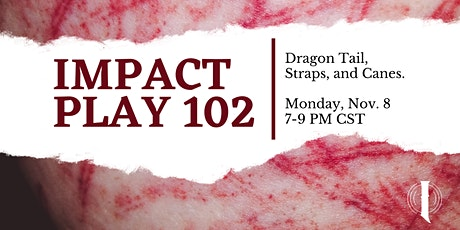Impact Play 102: Dragon Tails, Straps, and Canes tickets