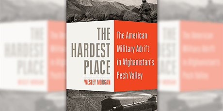 The Hardest Place: The American Military Adrift in Afghanistan's Pech Valle tickets