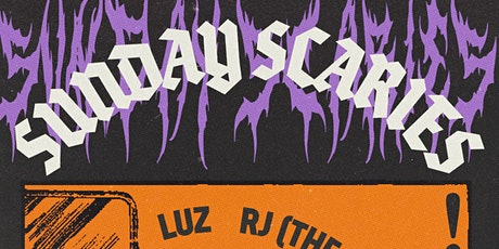 SUNDAY SCARIES WITH LUZ, RJ (THE SECOND), AND SPECIAL GUEST IMANOS tickets