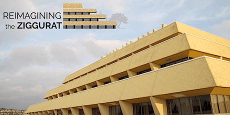 ReImagining the Ziggurat Workshop #2: Preliminary Concepts & Feedback tickets