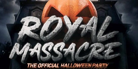 ROYAL MASSACRE: THE OFFICIAL HALLOWEEN PARTY tickets