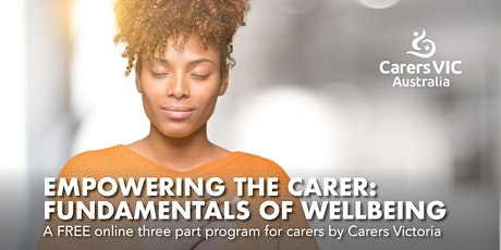 Empowering the Carer: Fundamentals of Wellbeing Three Part Program #8427 tickets