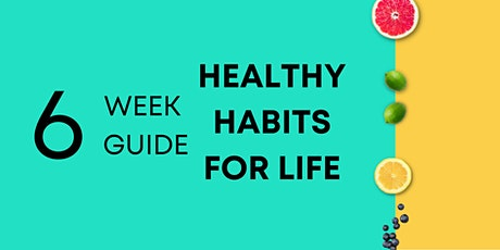 6 WEEKS to Create Healthy Habits For Life tickets
