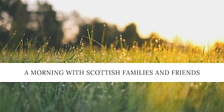 A Morning with Scottish Families and Friends - Virtual AGM tickets