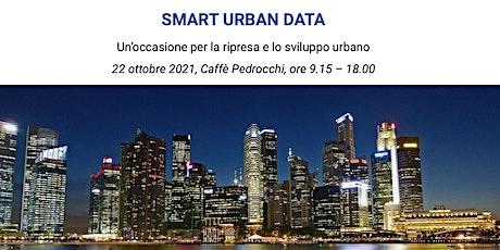 Smart Urban Data - Un'occasione per la ripresa e lo sviluppo urbano biglietti