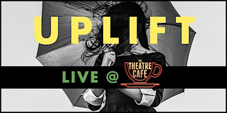 UPLIFT Live at The Theatre Cafe tickets