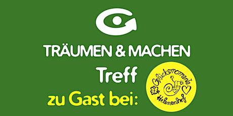 TRÄUMEN & MACHEN Treff • Glücksmomente-Helenenhof • 04.11.21 Tickets