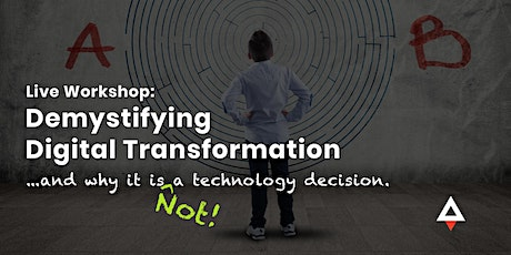 Demystifying Digital Transformation (and why it's NOT a tech decision.) tickets