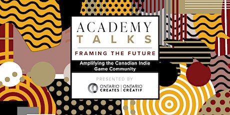 Academy Talks: Framing the Future | Amplifying the Canadian Game Community tickets