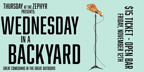 Wednesday in a Backyard: A Thursday at the Zephyr Event tickets