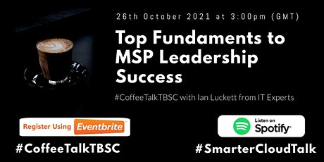 Top Fundaments to MSP Leadership Success with Ian Luckett from IT Experts tickets
