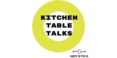 Not 9 to 5's Kitchen Table Talks entradas