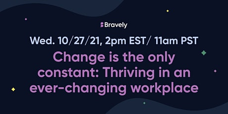 Change is the only constant: Thriving in an ever-changing workplace tickets