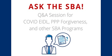 Ask the SBA: Q&A for COVID EIDL, PPP Forgiveness, and other SBA Programs tickets