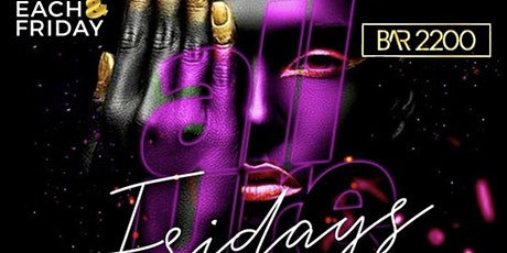 FRIDAY NIGHTS  @ BAR 2200 | HOOKAH |HAPPY HOUR | FREE ENTRY tickets