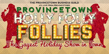2021 Provincetown Holly Folly Follies: A GAY Holiday Extravaganza! tickets