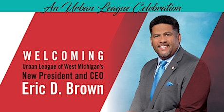 Urban League of West Michigan Welcoming Celebration with Eric D. Brown, CEO tickets