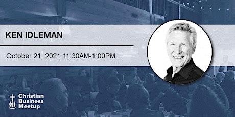 Christian Business Meetup - October 2021 - Ken Idleman - In Person tickets