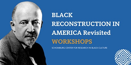 Black Reconstruction In America Revisited WORKSHOP: Reconstruction Now tickets