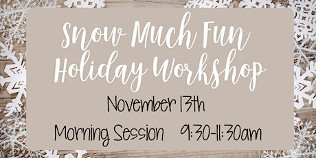 Snow Much Fun Holiday Workshop - Morning Session tickets