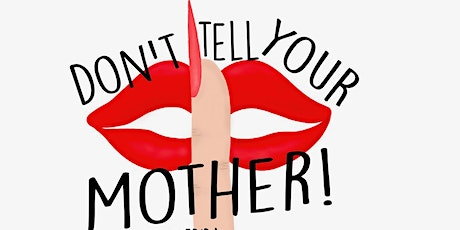 Don't Tell Your Mother! A Comedy Show tickets