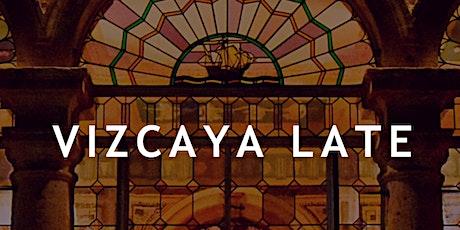 Vizcaya Late tickets