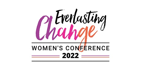 Everlasting Change Women's Conference 2022 tickets