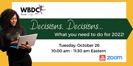 Decisions, Decisions...what you need to do before 2022! tickets