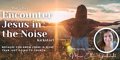 5 Day Kick Start: Women Encountering Jesus in the Noise tickets