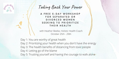 Taking Back Your Power: Free 5 Day Workshop tickets