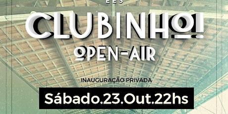 CLUBINHO - Open Air ( Inauguração Privada) tickets