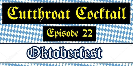 Cutthroat Cocktail:  Episode 22: Oktoberfest editition. (WE'RE BACK BABY!) tickets